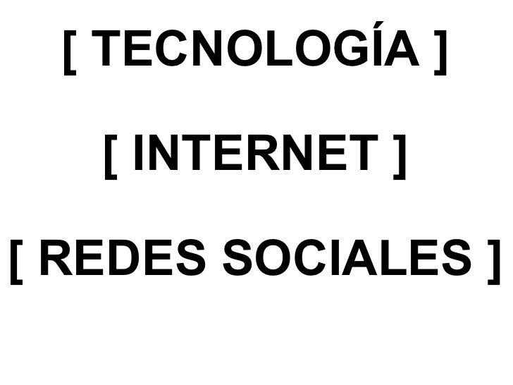 [ TECNOLOGÍA ] [ INTERNET ] [ REDES SOCIALES ]