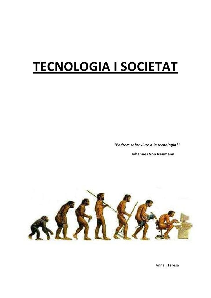"""TECNOLOGIA I SOCIETAT                """"Podrem sobreviure a la tecnologia?""""                      Johannes Von Neumann       ..."""
