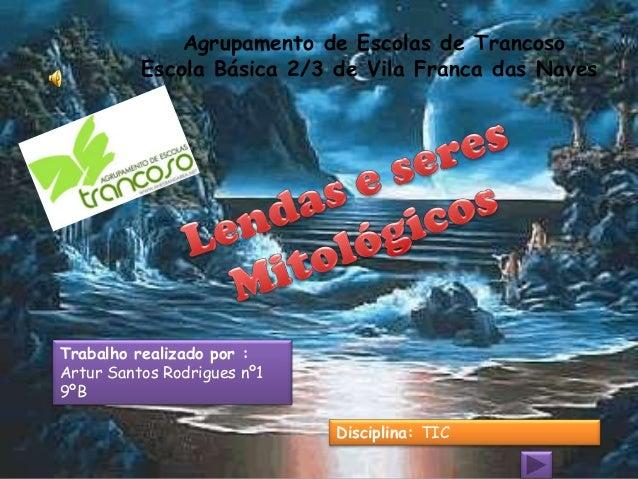 Agrupamento de Escolas de Trancoso          Escola Básica 2/3 de Vila Franca das NavesTrabalho realizado por :Artur Santos...
