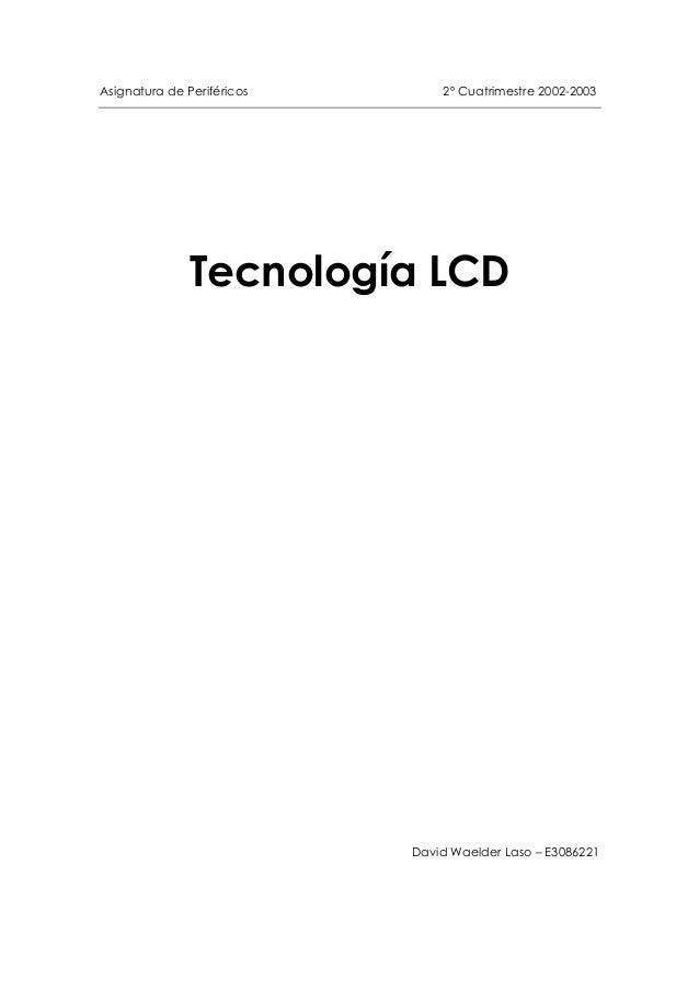 Asignatura de Periféricos 2º Cuatrimestre 2002-2003 Tecnología LCD David Waelder Laso – E3086221
