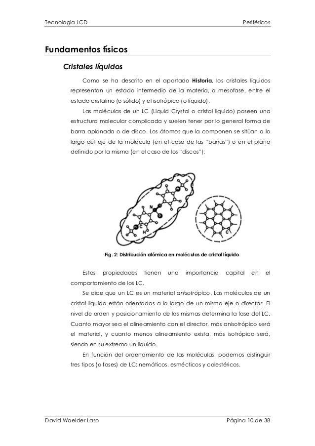 Tecnología LCD Periféricos Fundamentos físicos Cristales líquidos Como se ha descrito en el apartado Historia, los cristal...