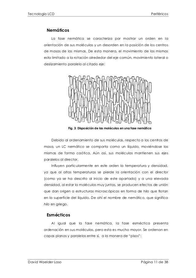 Tecnología LCD Periféricos Nemáticos La fase nemática se caracteriza por mostrar un orden en la orientación de sus molécul...