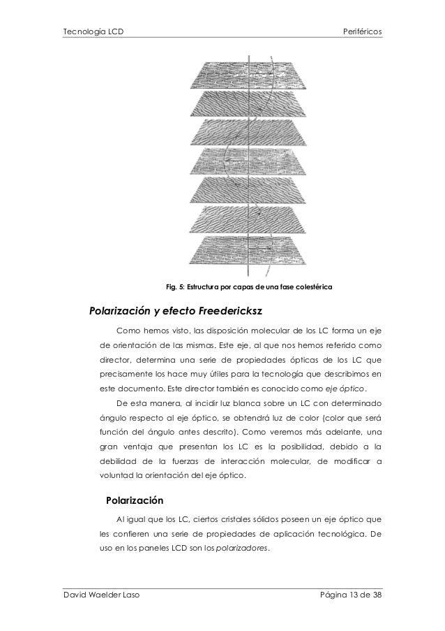 Tecnología LCD Periféricos Fig. 5: Estructura por capas de una fase colestérica Polarización y efecto Freedericksz Como he...