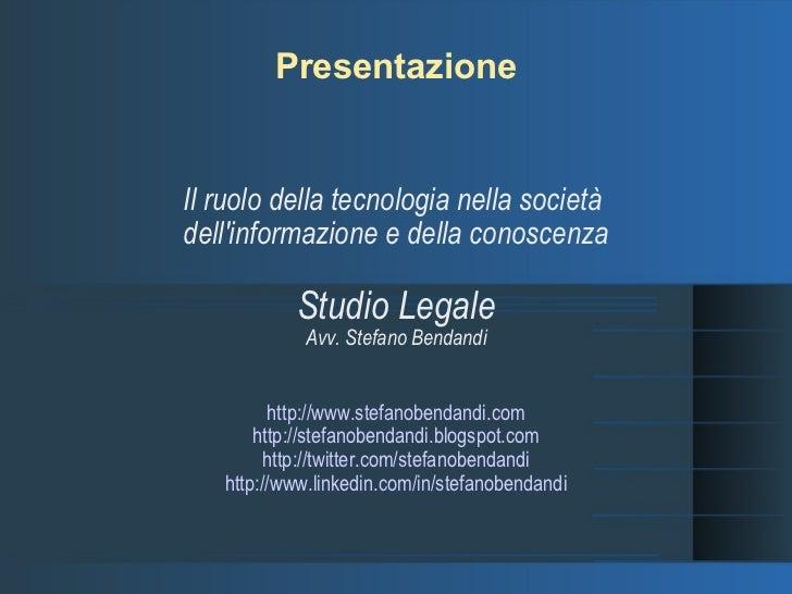 Presentazione Il ruolo della tecnologia nella società  dell'informazione e della conoscenza Studio Legale Avv. Stefano Ben...