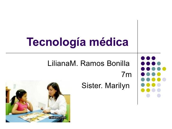 Tecnología médica  LilianaM. Ramos Bonilla  7m Sister. Marilyn