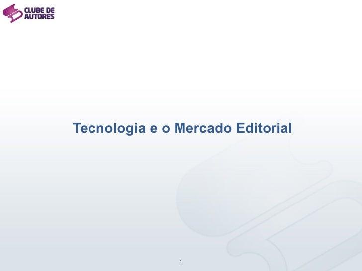 Tecnologia e o Mercado Editorial                    1