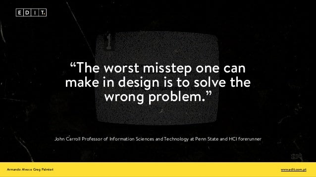"""John Carroll Professor of Information Sciences and Technology at Penn State and HCI forerunner """"The worst misstep one can ..."""