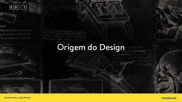 Origem do Design Armando Alves e Greg Palmieri www.edit.com.pt