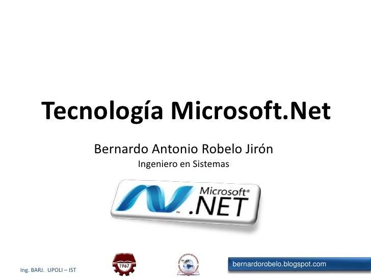Tecnología Microsoft.Net<br />Bernardo Antonio Robelo Jirón<br />Ingeniero en Sistemas<br />