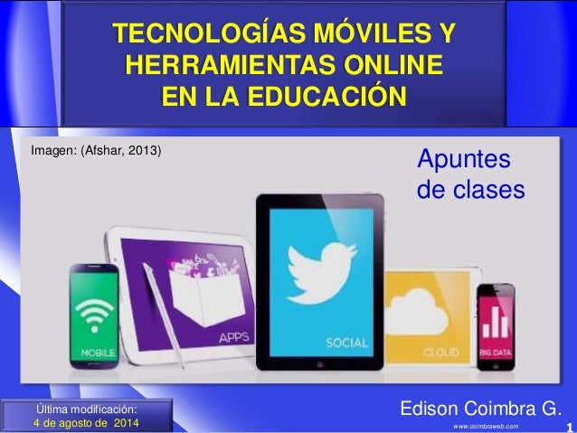 TECNOLOGÍAS MÓVILES Y HERRAMIENTAS ONLINE EN LA EDUCACIÓN 1www.coimbraweb.com Última modificación: 4 de agosto de 2014 Edi...