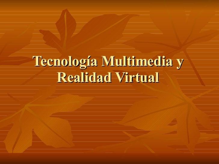 Tecnología Multimedia y Realidad Virtual