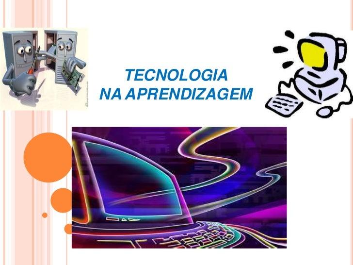 TECNOLOGIA NA APRENDIZAGEM<br />