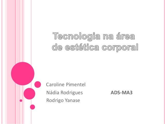 Caroline PimentelNádia Rodrigues ADS-MA3Rodrigo Yanase