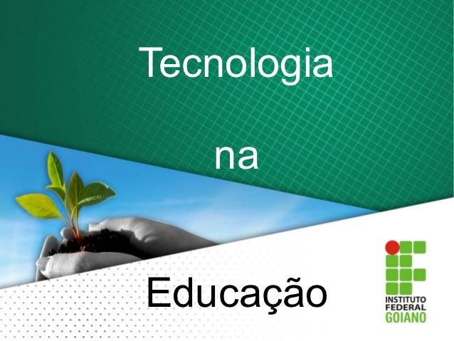 Tecnologia   naEducação