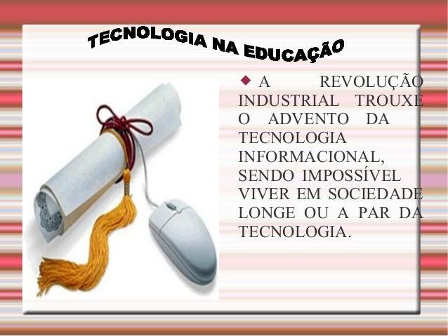 A REVOLUÇÃO INDUSTRIAL TROUXE O ADVENTO DA TECNOLOGIA INFORMACIONAL, SENDO IMPOSSÍVEL VIVER EM SOCIEDADE LONGE OU A PAR DA...