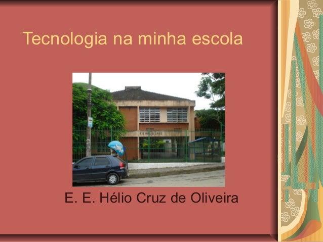 Tecnologia na minha escola E. E. Hélio Cruz de Oliveira
