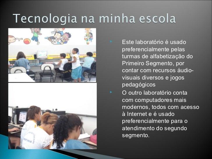    Este laboratório é usado    preferencialmente pelas    turmas de alfabetização do    Primeiro Segmento, por    contar ...