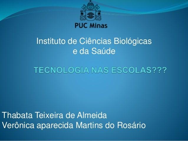 Thabata Teixeira de Almeida Verônica aparecida Martins do Rosário Instituto de Ciências Biológicas e da Saúde