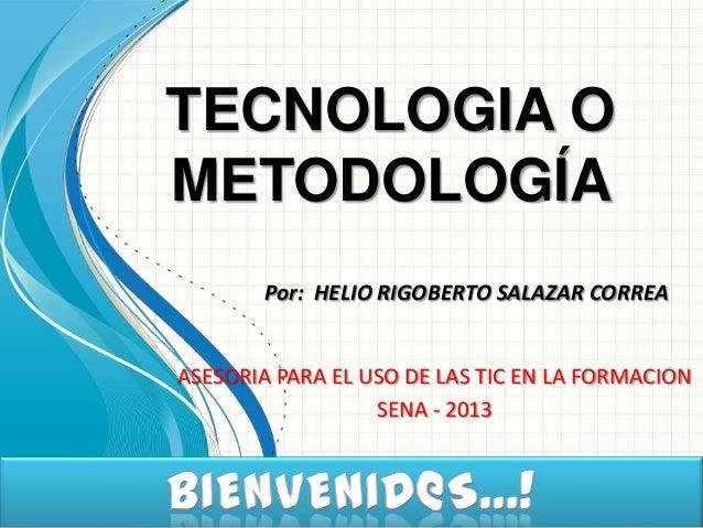 TECNOLOGIA OMETODOLOGÍA       Por: HELIO RIGOBERTO SALAZAR CORREAASESORIA PARA EL USO DE LAS TIC EN LA FORMACION          ...