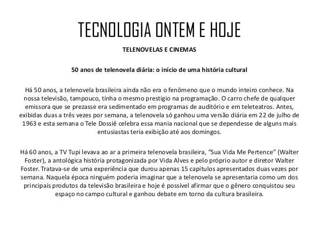 TECNOLOGIA ONTEM E HOJE TELENOVELAS E CINEMAS 50 anos de telenovela diária: o início de uma história cultural Há 50 anos, ...