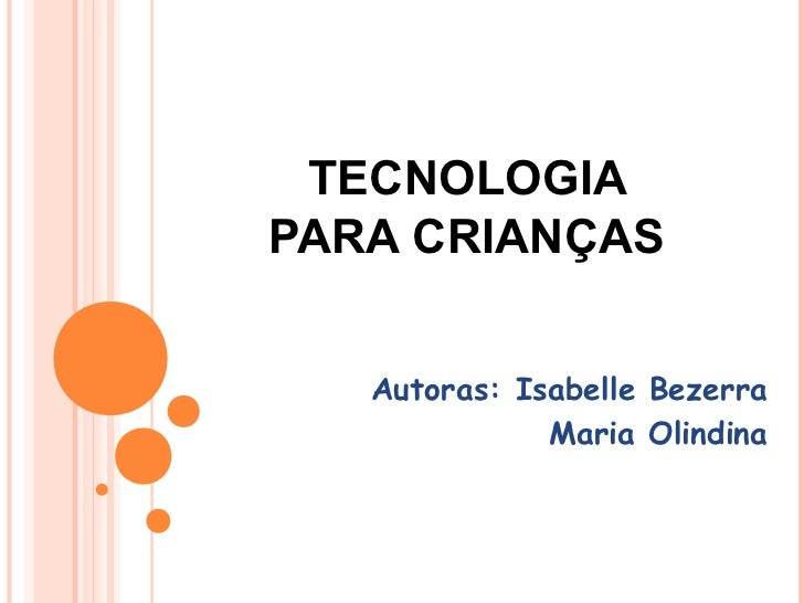 TECNOLOGIAPARA CRIANÇAS   Autoras: Isabelle Bezerra              Maria Olindina