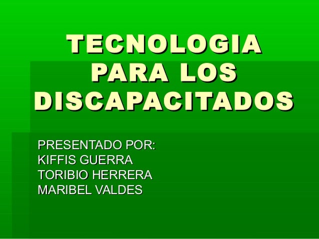 TECNOLOGIATECNOLOGIA PARA LOSPARA LOS DISCAPACITADOSDISCAPACITADOS PRESENTADO POR:PRESENTADO POR: KIFFIS GUERRAKIFFIS GUER...