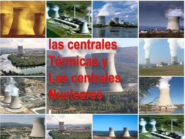 TECNOLOGÍACENTRALES TÉRMICAS Y NUCLEARES