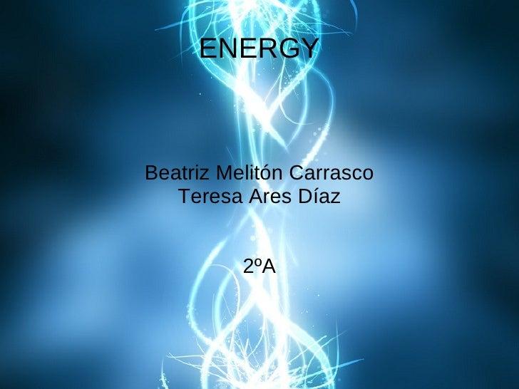 ENERGYBeatriz Melitón Carrasco   Teresa Ares Díaz          2ºA