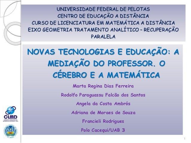 UNIVERSIDADE FEDERAL DE PELOTAS CENTRO DE EDUCAÇÃO A DISTÂNCIA CURSO DE LICENCIATURA EM MATEMÁTICA A DISTÂNCIA EIXO GEOMET...