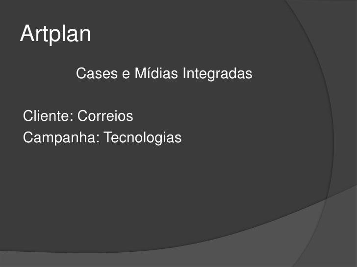 Artplan       Cases e Mídias IntegradasCliente: CorreiosCampanha: Tecnologias