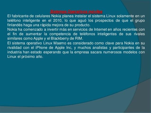 Sistemas Operativos móvilesEl fabricante de celulares Nokia planea instalar el sistema Linux solamente en unteléfono intel...
