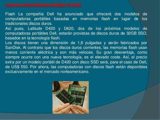 nuevas computadoras basadas en flashFlash La compañía Dell ha anunciado que ofrecerá dos modelos decomputadoras portátiles...