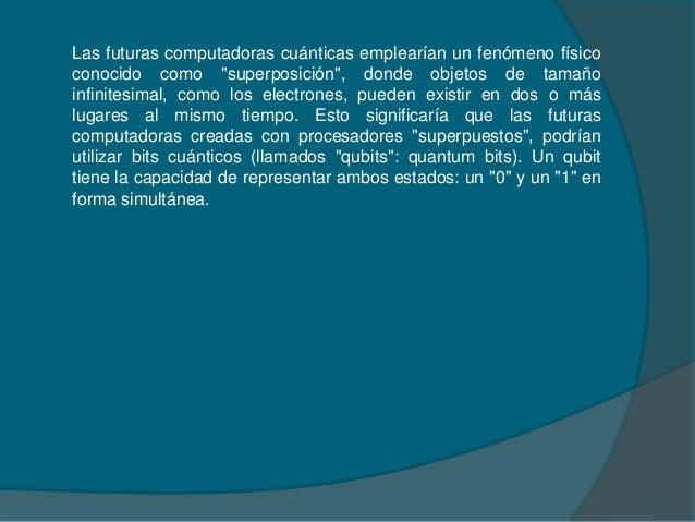 """Las futuras computadoras cuánticas emplearían un fenómeno físicoconocido como """"superposición"""", donde objetos de tamañoinfi..."""