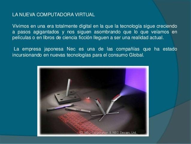 LA NUEVA COMPUTADORA VIRTUALVivimos en una era totalmente digital en la que la tecnología sigue creciendoa pasos agigantad...