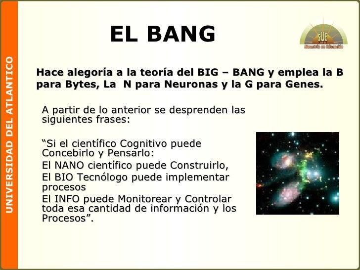 """EL BANG A partir de lo anterior se desprenden las siguientes frases: """" Si el científico Cognitivo puede Concebirlo y Pensa..."""