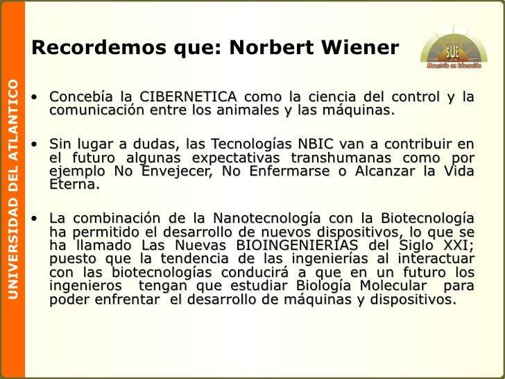 Recordemos que: Norbert Wiener <ul><li>Concebía la CIBERNETICA como la ciencia del control y la comunicación entre los ani...