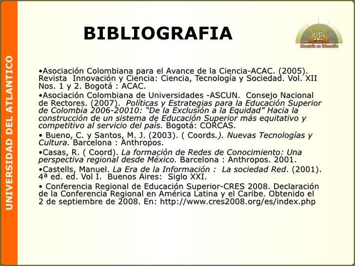 BIBLIOGRAFIA <ul><li>Asociación Colombiana para el Avance de la Ciencia-ACAC. (2005). Revista  Innovación y Ciencia: Cienc...