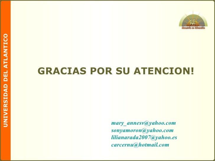 [email_address] [email_address] lilianarada2007 @yahoo.es   [email_address]   GRACIAS POR SU ATENCION!
