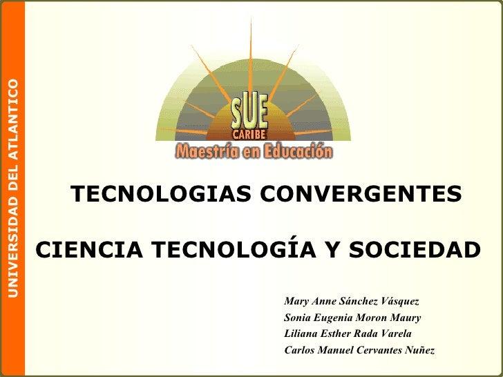TECNOLOGIAS CONVERGENTES Mary Anne Sánchez Vásquez Sonia Eugenia Moron Maury Liliana Esther Rada Varela Carlos Manuel Cerv...
