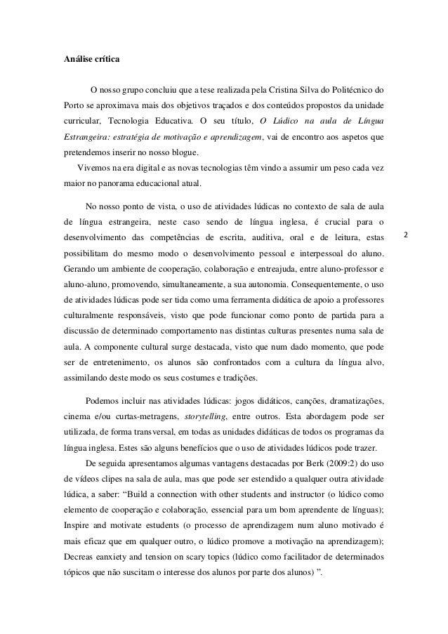 Análise crítica O nosso grupo concluiu que a tese realizada pela Cristina Silva do Politécnico do Porto se aproximava mais...