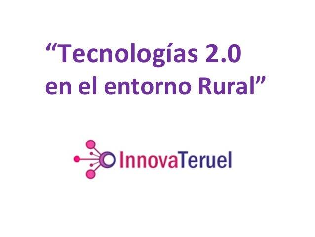 """""""Tecnologías 2.0 en el entorno Rural"""""""