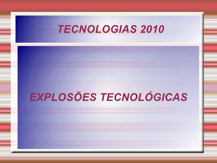 TECNOLOGIAS 2010 EXPLOSÕES TECNOLÓGICAS