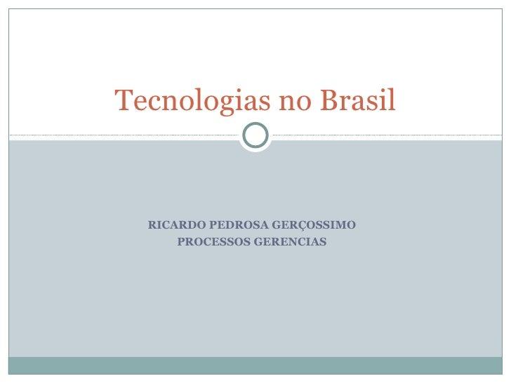 RICARDO PEDROSA GERÇOSSIMO PROCESSOS GERENCIAS Tecnologias no Brasil