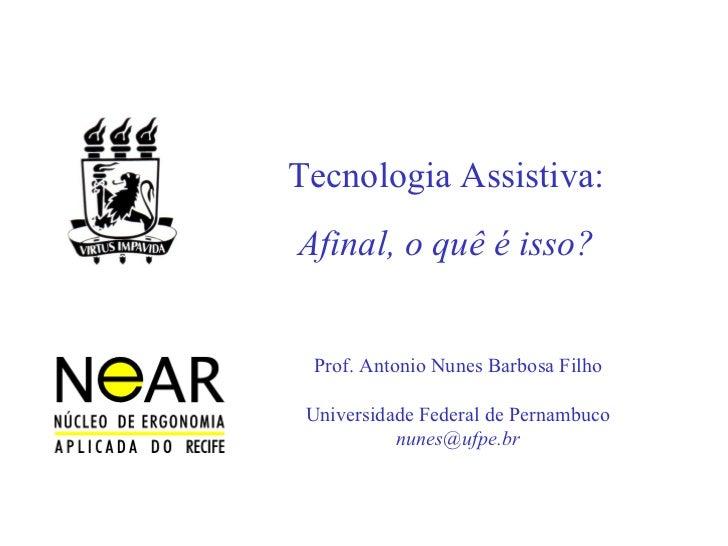 Tecnologia Assistiva: Afinal, o quê é isso? Prof. Antonio Nunes Barbosa Filho   Universidade Federal de Pernambuco [email_...