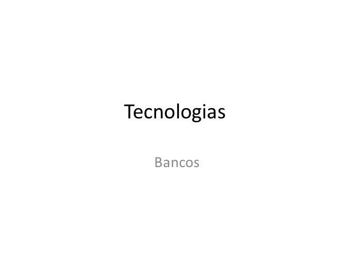 Tecnologias   Bancos
