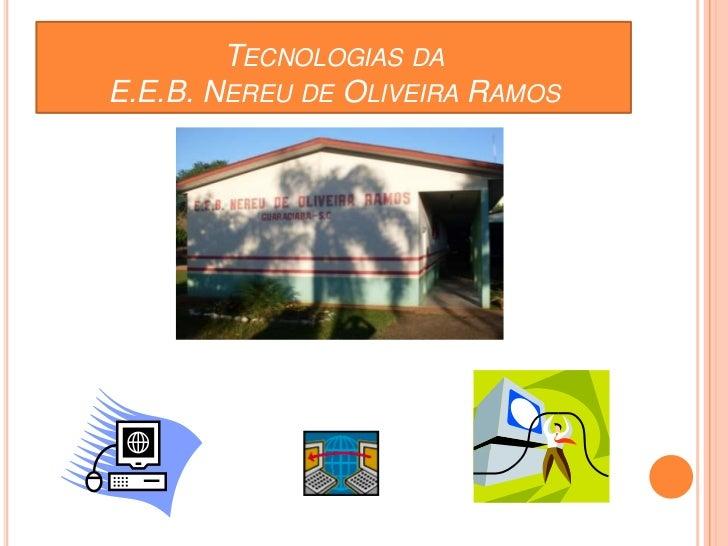 Tecnologias da E.E.B. Nereu de Oliveira Ramos<br />