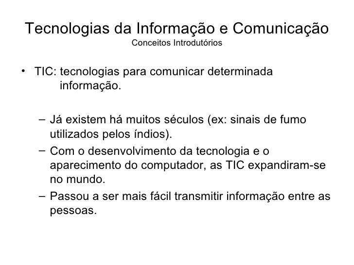 Tecnologias da Informação e Comunicação Conceitos Introdutórios <ul><li>TIC: tecnologias para comunicar determinada   info...