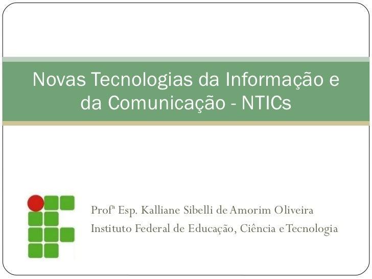 Profª Esp. Kalliane Sibelli de Amorim Oliveira Instituto Federal de Educação, Ciência e Tecnologia Novas Tecnologias da In...
