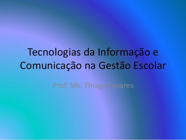 Tecnologias da Informação e Comunicação na Gestão Escolar Prof. Ms. Thiago Tavares