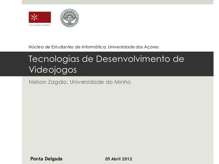 Universidade do MinhoNúcleo de Estudantes de Informática, Universidade dos AçoresTecnologias de Desenvolvimento deVideojog...